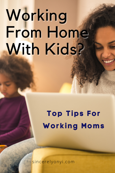 TIPS FOR WORKING FROM HOME WHILE CARING FOR KIDS